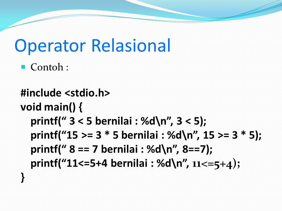 Operator Relasional #include <stdio.h> void main() {