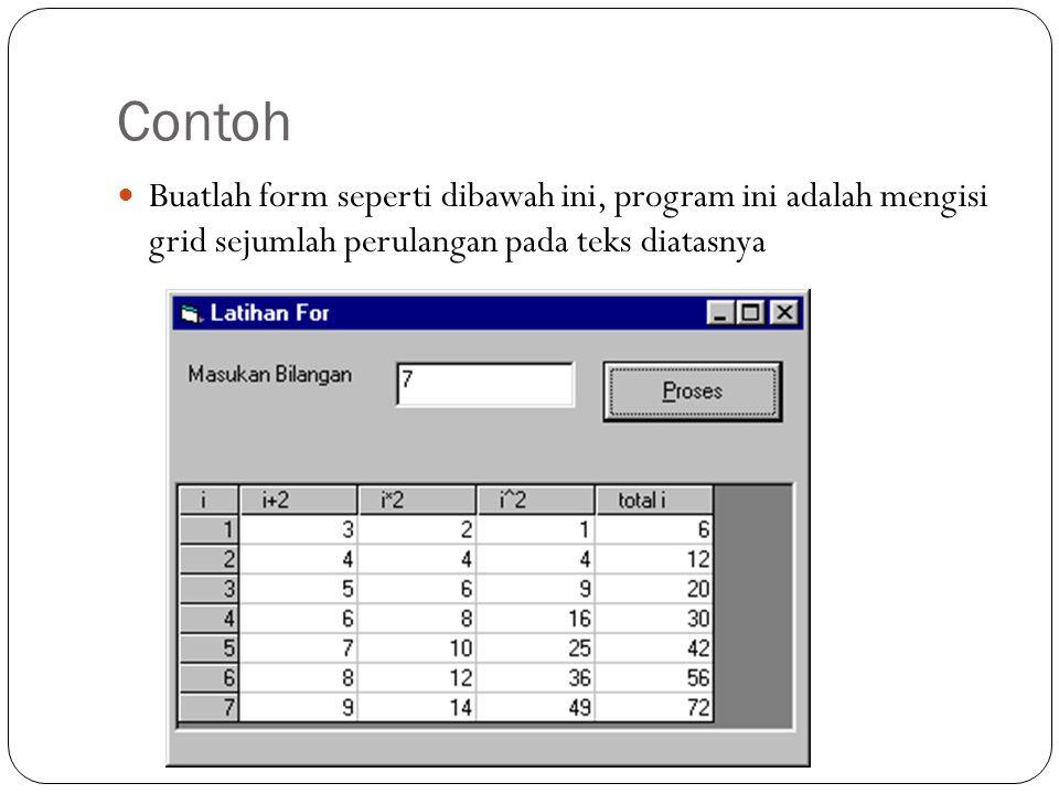 Contoh Buatlah form seperti dibawah ini, program ini adalah mengisi grid sejumlah perulangan pada teks diatasnya.