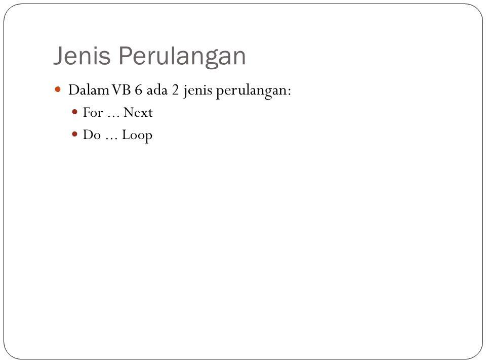 Jenis Perulangan Dalam VB 6 ada 2 jenis perulangan: For ... Next