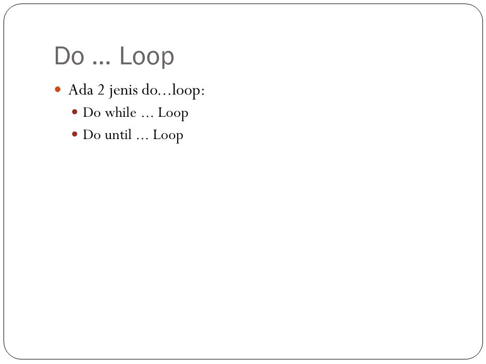 Do ... Loop Ada 2 jenis do...loop: Do while ... Loop Do until ... Loop