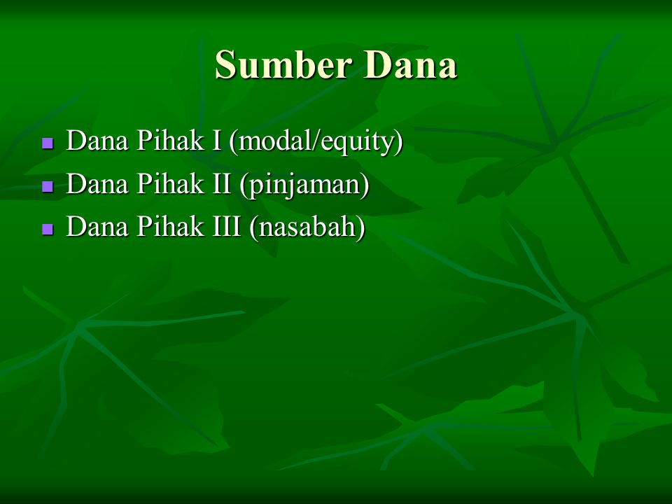 Sumber Dana Dana Pihak I (modal/equity) Dana Pihak II (pinjaman)