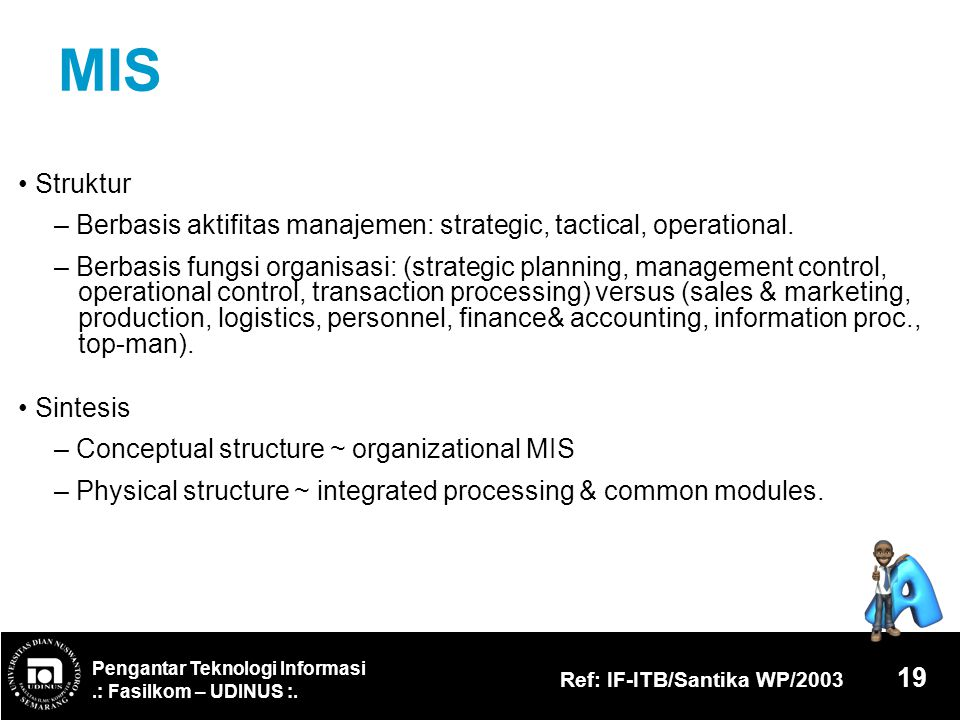 MIS • Struktur. – Berbasis aktifitas manajemen: strategic, tactical, operational.