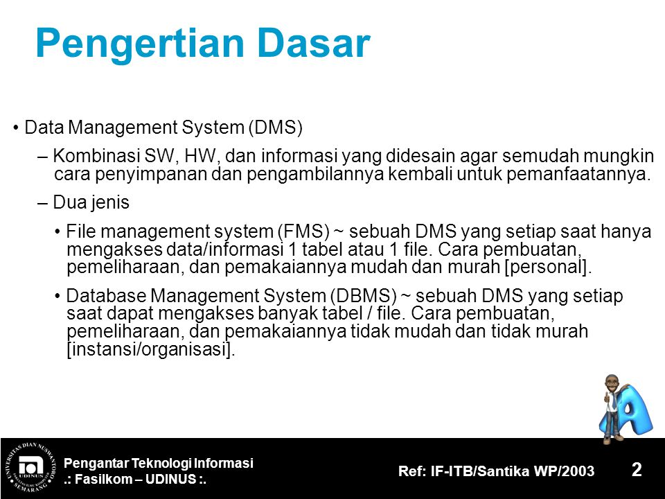 Pengertian Dasar • Data Management System (DMS)