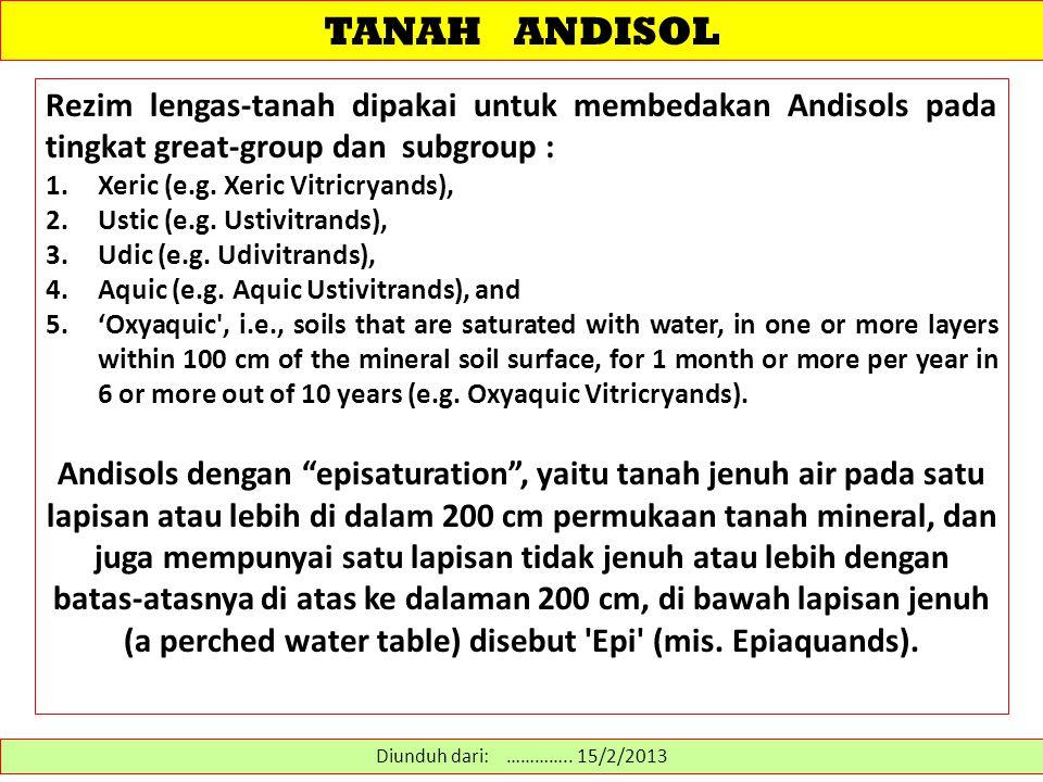 TANAH ANDISOL Rezim lengas-tanah dipakai untuk membedakan Andisols pada tingkat great-group dan subgroup :