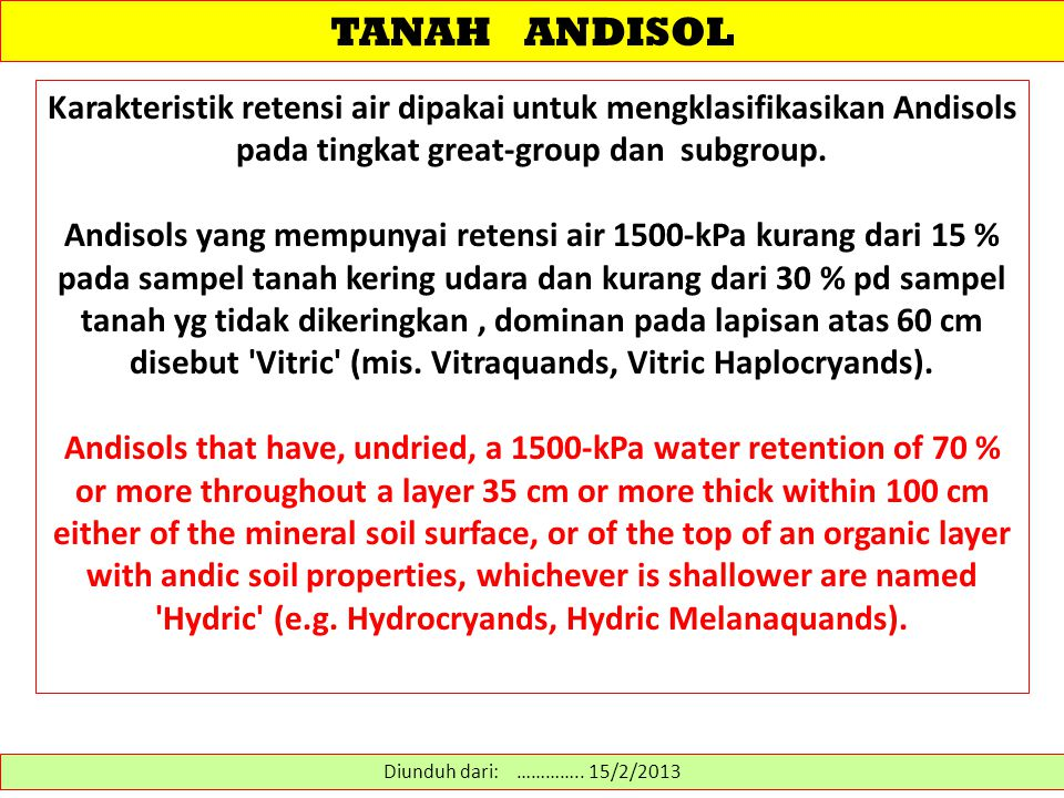 TANAH ANDISOL Karakteristik retensi air dipakai untuk mengklasifikasikan Andisols pada tingkat great-group dan subgroup.