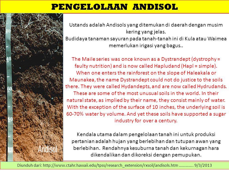 PENGELOLAAN ANDISOL Ustands adalah Andisols yang ditemukan di daerah dengan musim kering yang jelas.