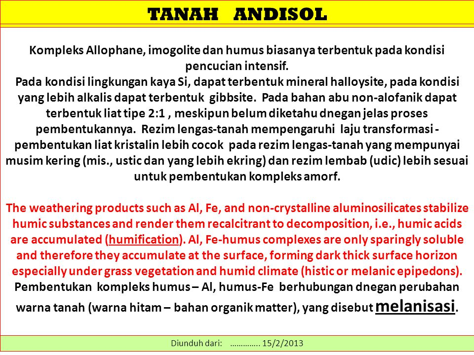 TANAH ANDISOL Kompleks Allophane, imogolite dan humus biasanya terbentuk pada kondisi pencucian intensif.