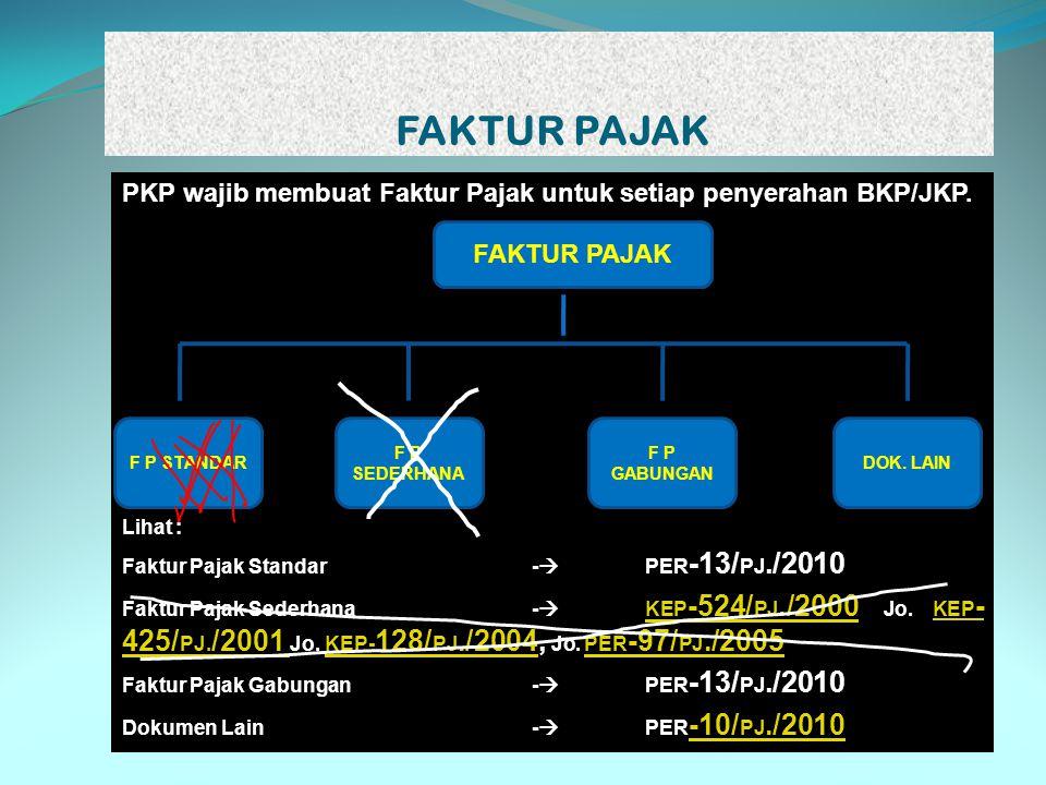 FAKTUR PAJAK PKP wajib membuat Faktur Pajak untuk setiap penyerahan BKP/JKP. Lihat : Faktur Pajak Standar - PER-13/PJ./2010.