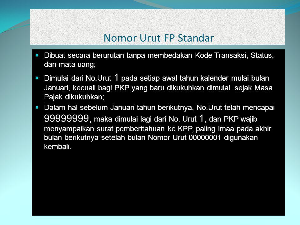 Nomor Urut FP Standar Dibuat secara berurutan tanpa membedakan Kode Transaksi, Status, dan mata uang;