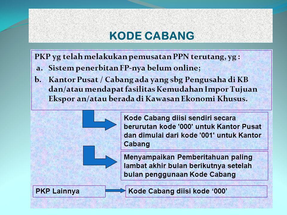 KODE CABANG PKP yg telah melakukan pemusatan PPN terutang, yg :