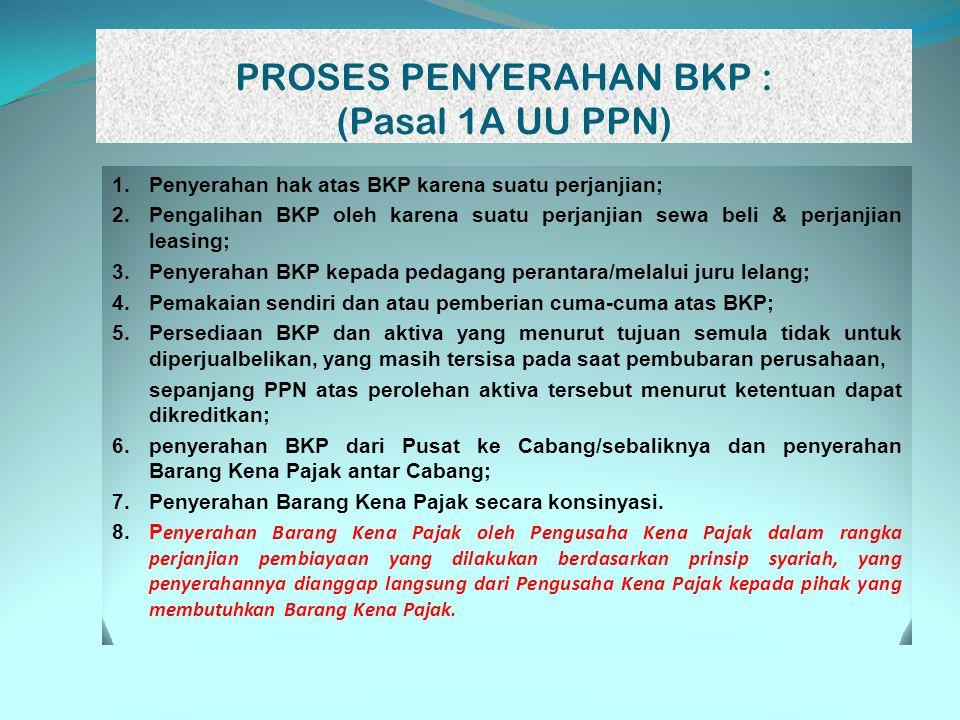 PROSES PENYERAHAN BKP : (Pasal 1A UU PPN)