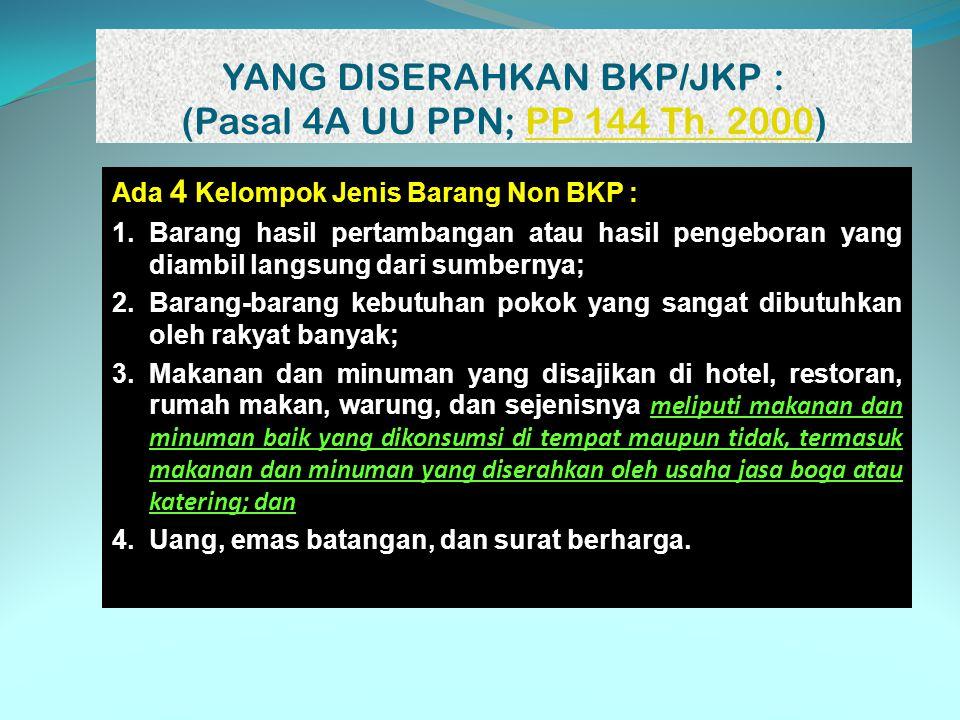 YANG DISERAHKAN BKP/JKP : (Pasal 4A UU PPN; PP 144 Th. 2000)