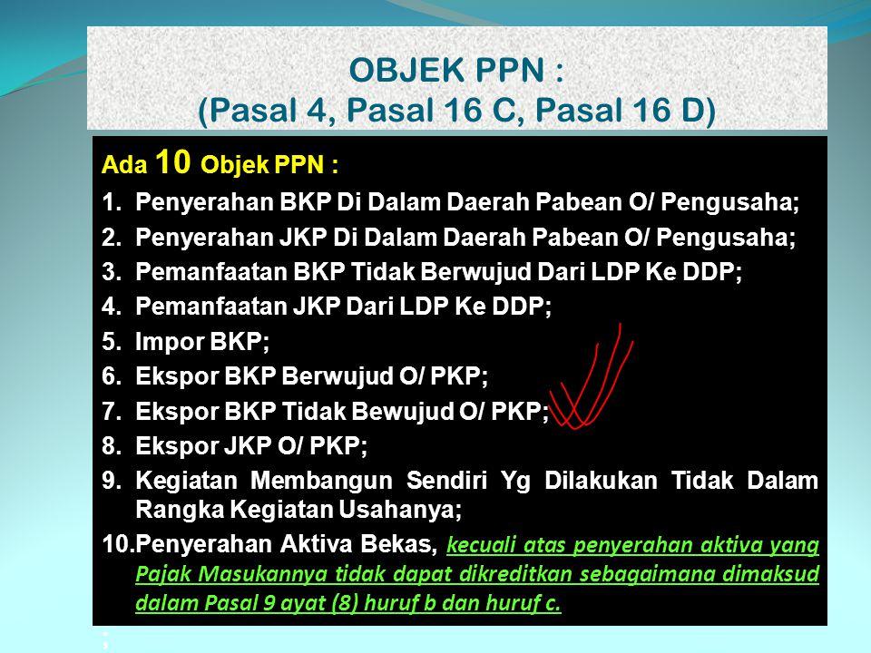 OBJEK PPN : (Pasal 4, Pasal 16 C, Pasal 16 D)