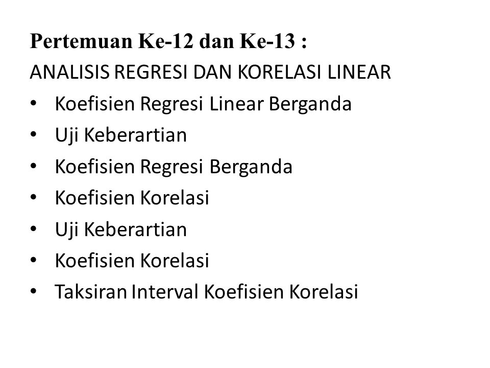 Pertemuan Ke-12 dan Ke-13 : ANALISIS REGRESI DAN KORELASI LINEAR. Koefisien Regresi Linear Berganda.