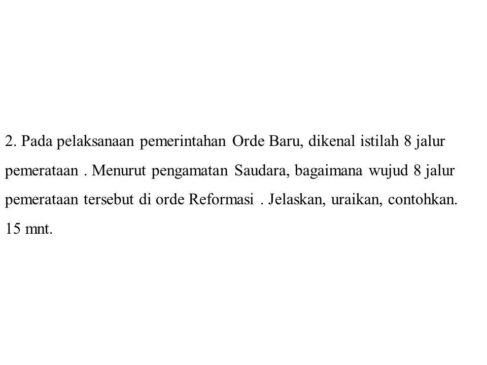 2. Pada pelaksanaan pemerintahan Orde Baru, dikenal istilah 8 jalur pemerataan .