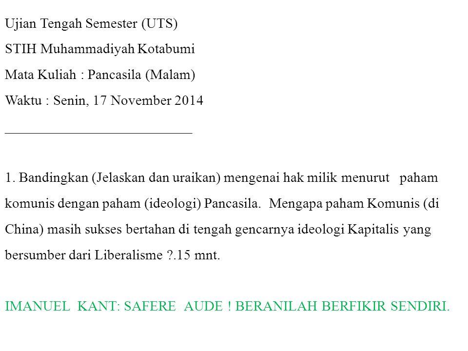 Ujian Tengah Semester (UTS) STIH Muhammadiyah Kotabumi Mata Kuliah : Pancasila (Malam) Waktu : Senin, 17 November 2014 __________________________ 1.