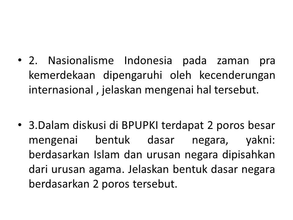 2. Nasionalisme Indonesia pada zaman pra kemerdekaan dipengaruhi oleh kecenderungan internasional , jelaskan mengenai hal tersebut.