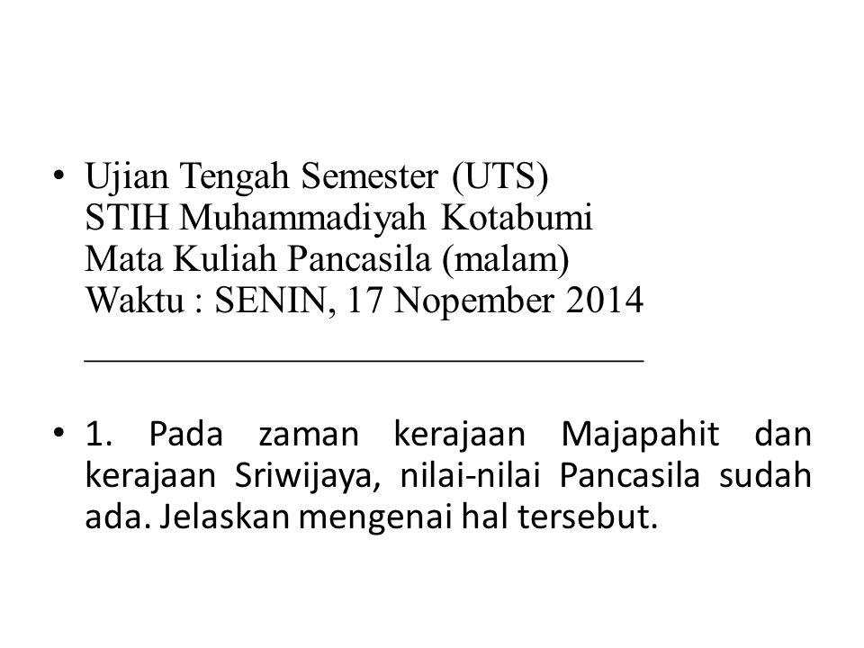 Ujian Tengah Semester (UTS) STIH Muhammadiyah Kotabumi Mata Kuliah Pancasila (malam) Waktu : SENIN, 17 Nopember 2014 _____________________________