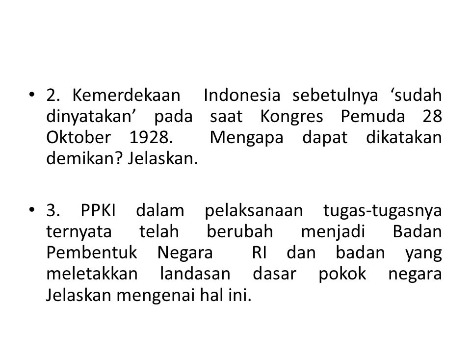 2. Kemerdekaan Indonesia sebetulnya 'sudah dinyatakan' pada saat Kongres Pemuda 28 Oktober 1928. Mengapa dapat dikatakan demikan Jelaskan.