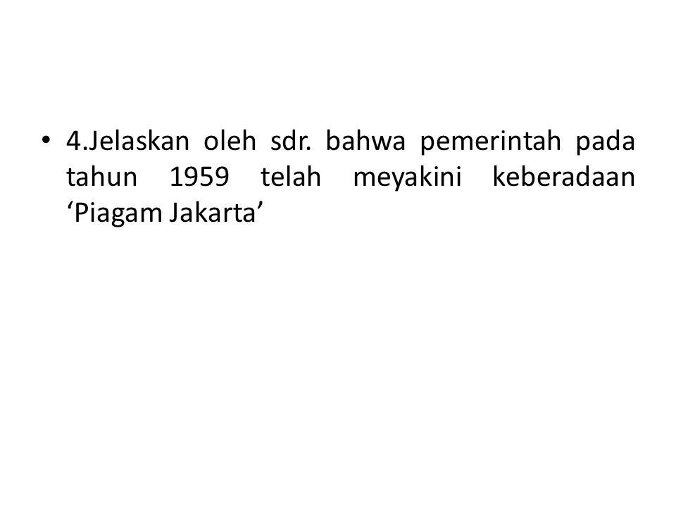 4.Jelaskan oleh sdr. bahwa pemerintah pada tahun 1959 telah meyakini keberadaan 'Piagam Jakarta'