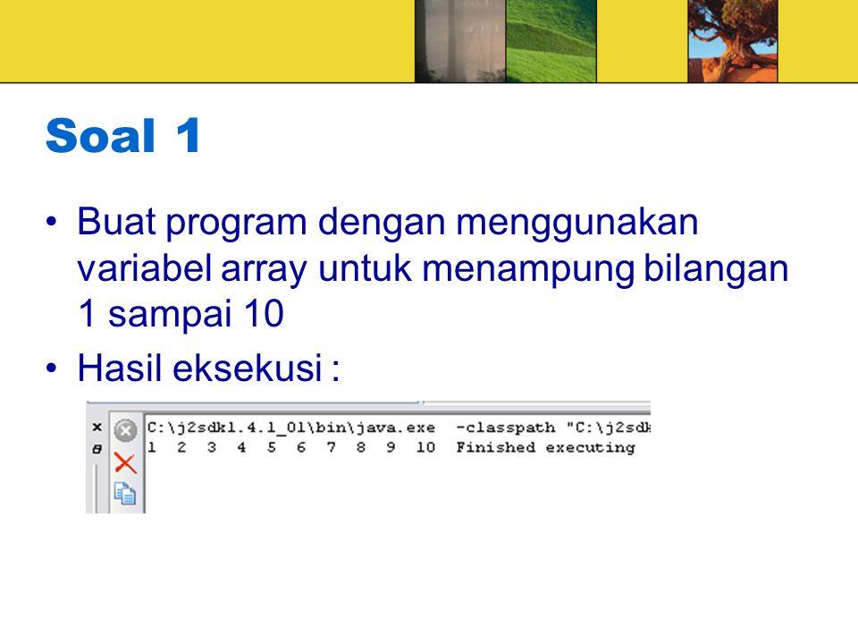 Soal 1 Buat program dengan menggunakan variabel array untuk menampung bilangan 1 sampai 10.