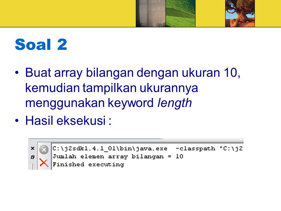 Soal 2 Buat array bilangan dengan ukuran 10, kemudian tampilkan ukurannya menggunakan keyword length.