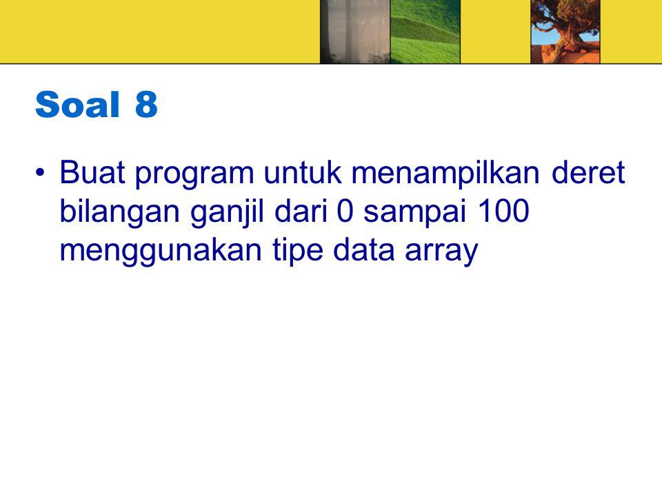 Soal 8 Buat program untuk menampilkan deret bilangan ganjil dari 0 sampai 100 menggunakan tipe data array.