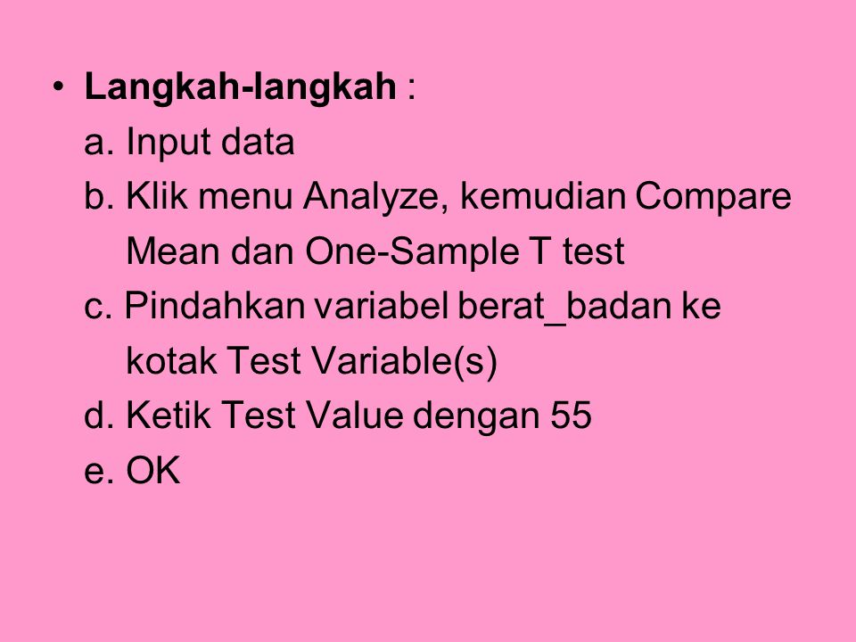 Langkah-langkah : a. Input data. b. Klik menu Analyze, kemudian Compare. Mean dan One-Sample T test.