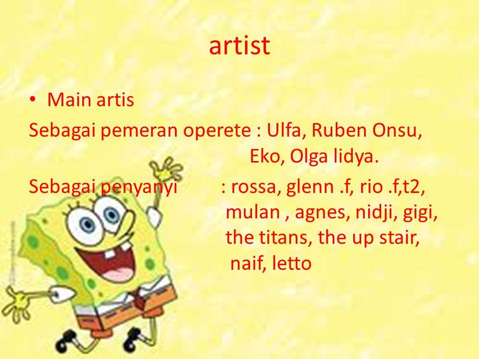artist Main artis. Sebagai pemeran operete : Ulfa, Ruben Onsu, Eko, Olga lidya.