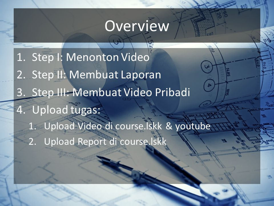 Overview Step I: Menonton Video Step II: Membuat Laporan