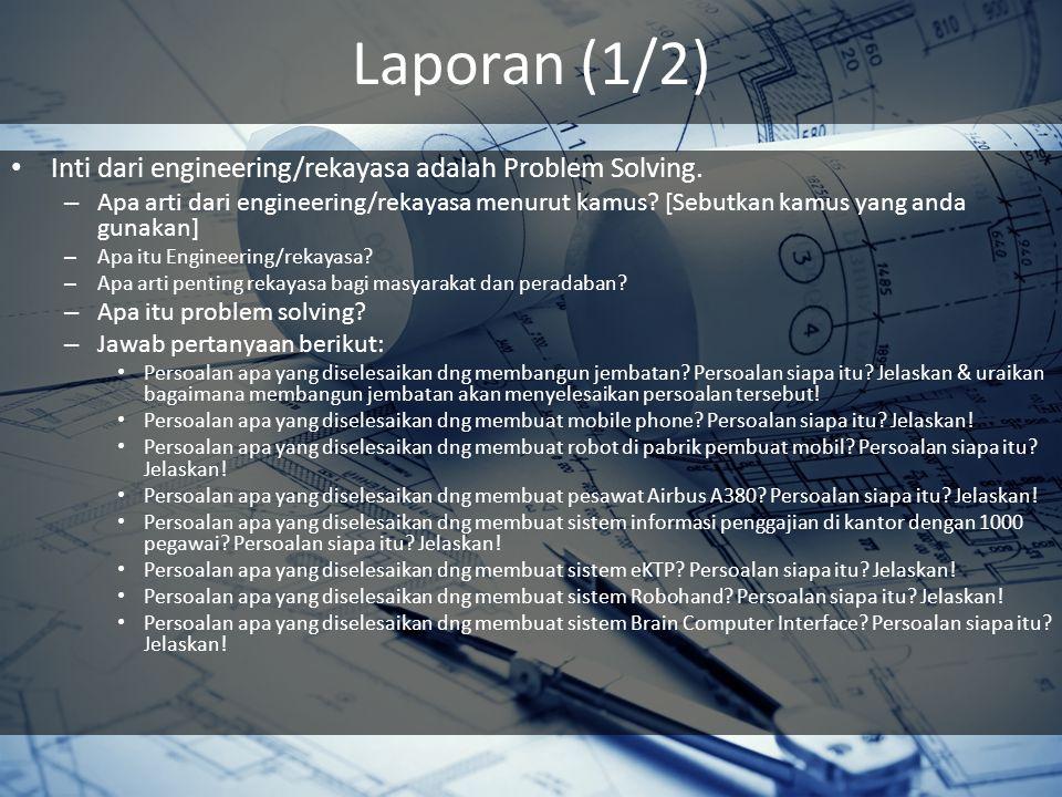 Laporan (1/2) Inti dari engineering/rekayasa adalah Problem Solving.