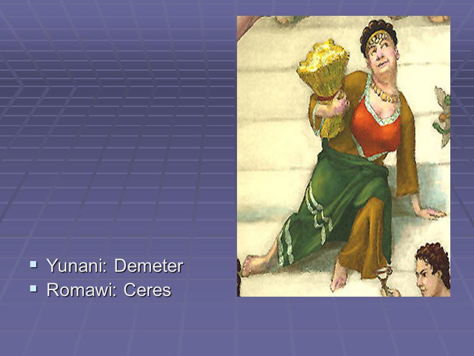 Yunani: Demeter Romawi: Ceres