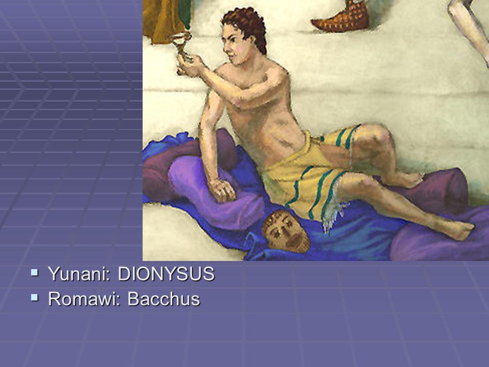Yunani: DIONYSUS Romawi: Bacchus