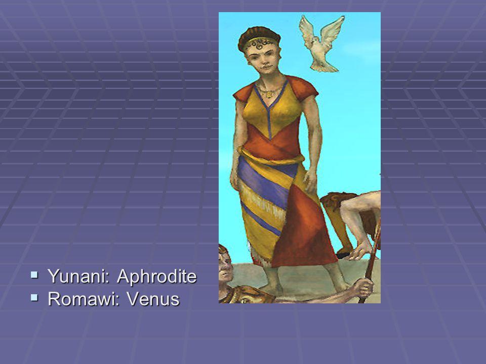 Yunani: Aphrodite Romawi: Venus