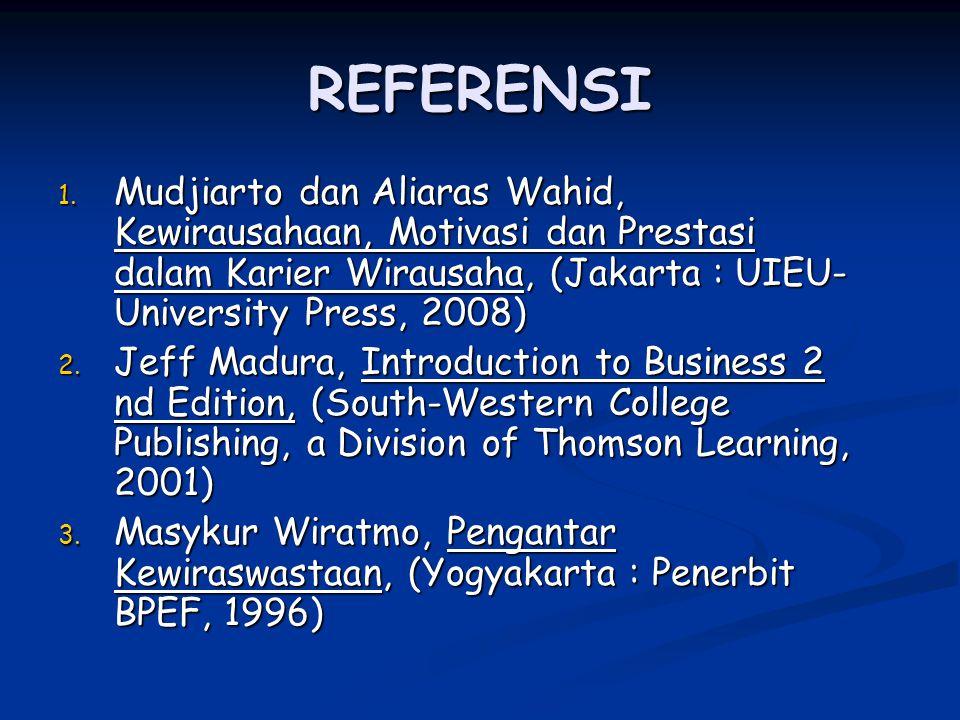 REFERENSI Mudjiarto dan Aliaras Wahid, Kewirausahaan, Motivasi dan Prestasi dalam Karier Wirausaha, (Jakarta : UIEU-University Press, 2008)