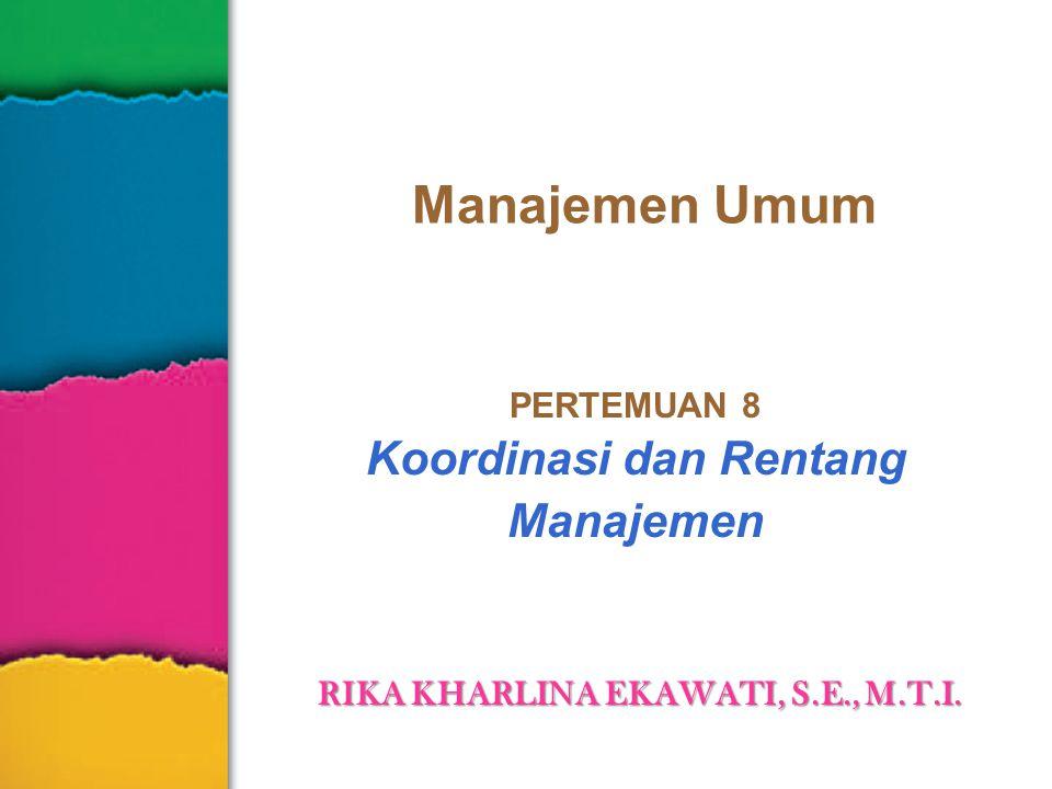 Manajemen Umum PERTEMUAN 8 Koordinasi dan Rentang Manajemen