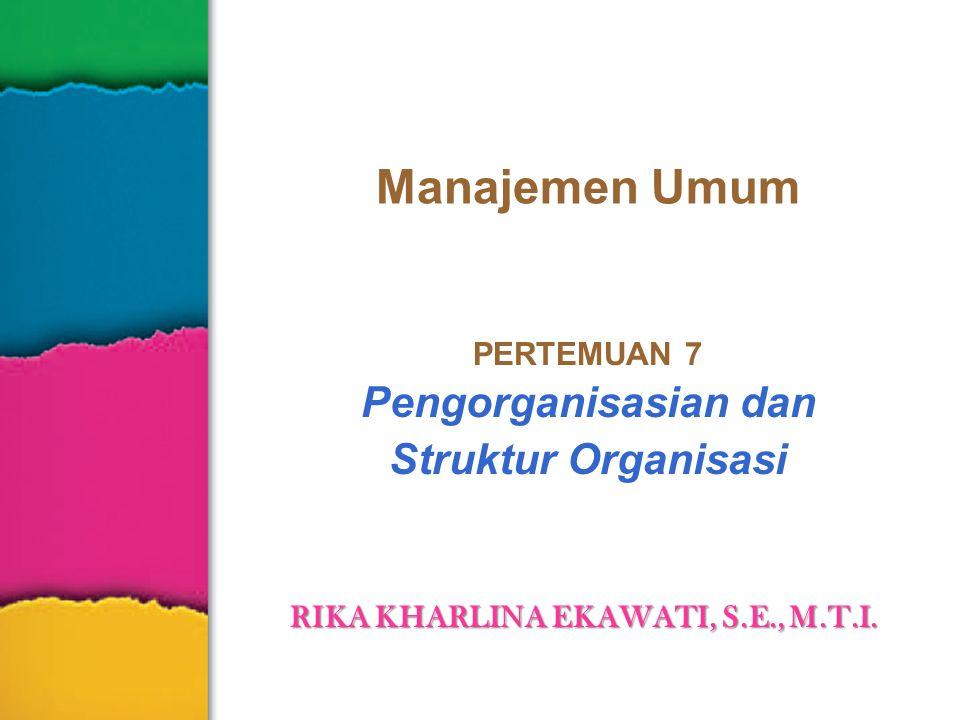 Manajemen Umum PERTEMUAN 7 Pengorganisasian dan Struktur Organisasi