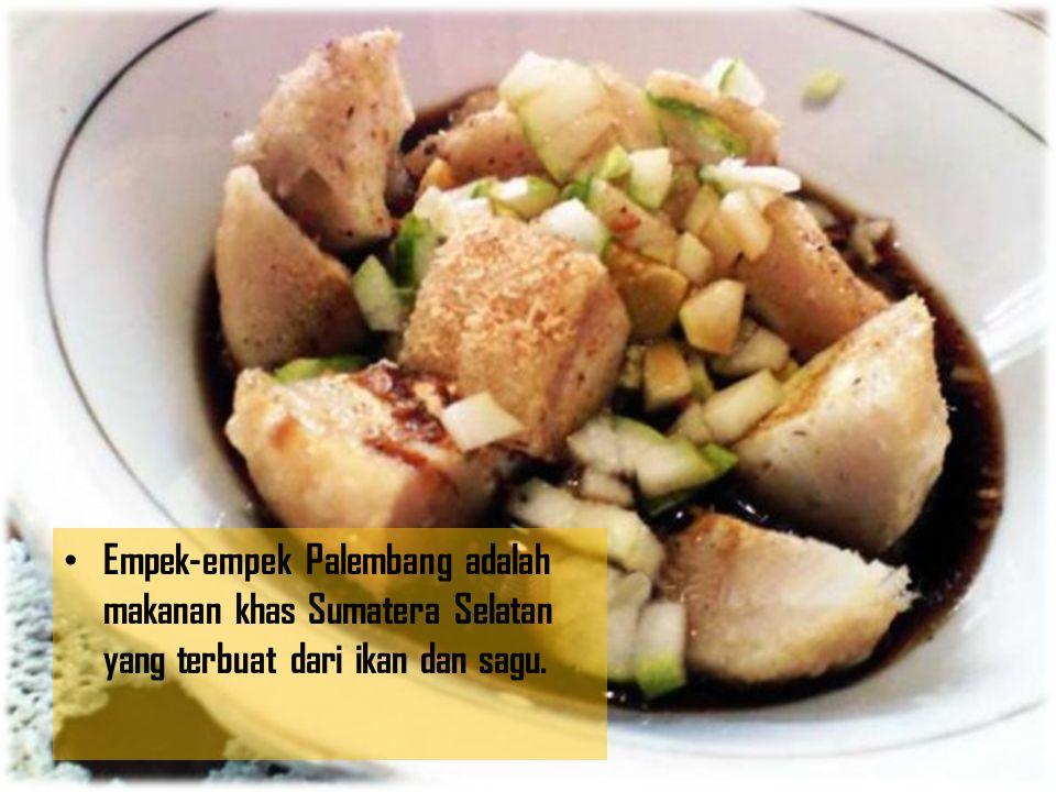 Empek-empek Palembang adalah makanan khas Sumatera Selatan yang terbuat dari ikan dan sagu.