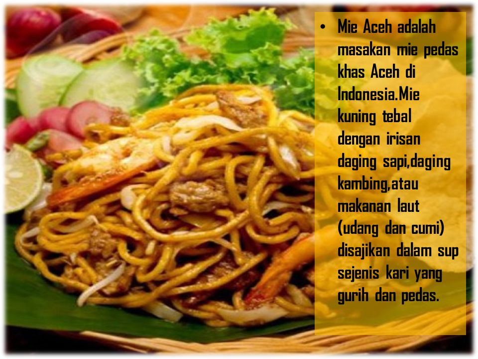 Mie Aceh adalah masakan mie pedas khas Aceh di Indonesia