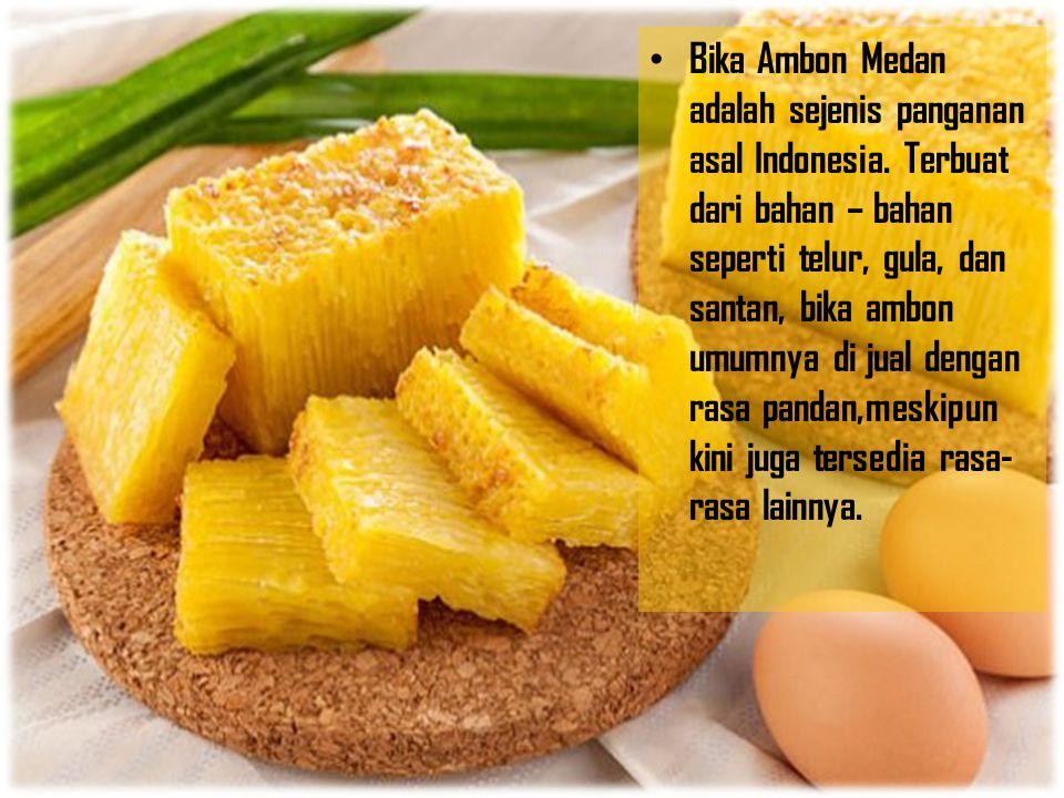 Bika Ambon Medan adalah sejenis panganan asal Indonesia