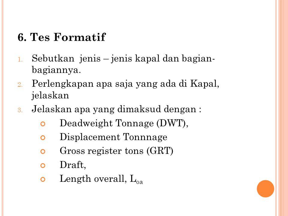6. Tes Formatif Sebutkan jenis – jenis kapal dan bagian- bagiannya.
