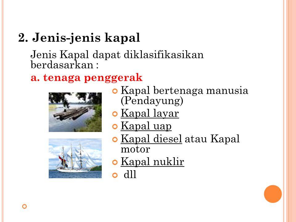 2. Jenis-jenis kapal a. tenaga penggerak