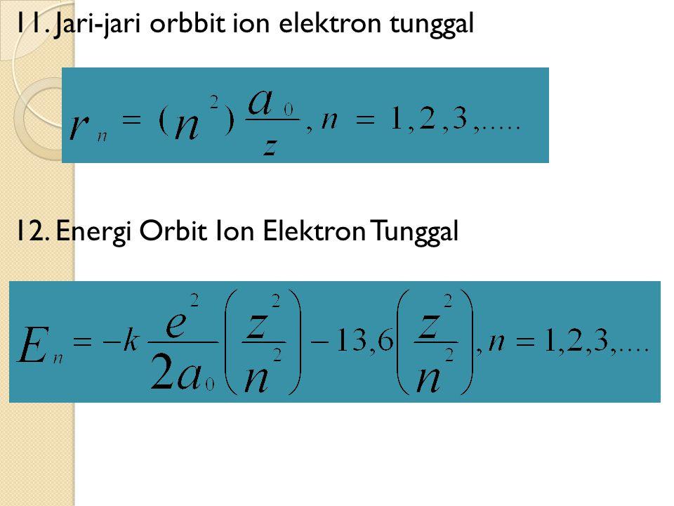 11. Jari-jari orbbit ion elektron tunggal 12