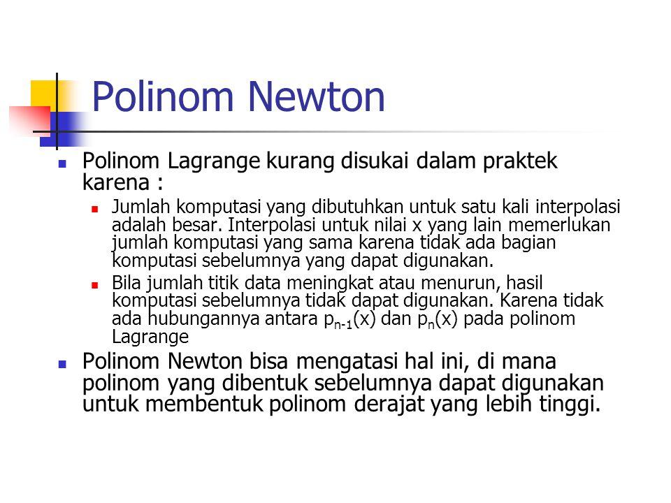 Polinom Newton Polinom Lagrange kurang disukai dalam praktek karena :