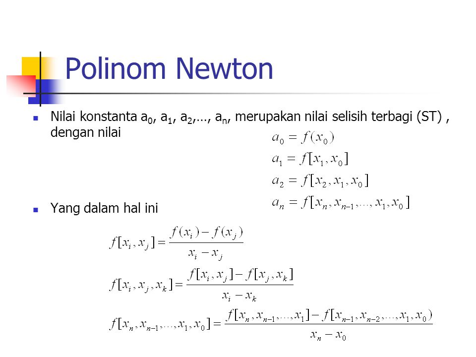 Polinom Newton Nilai konstanta a0, a1, a2,…, an, merupakan nilai selisih terbagi (ST) , dengan nilai.
