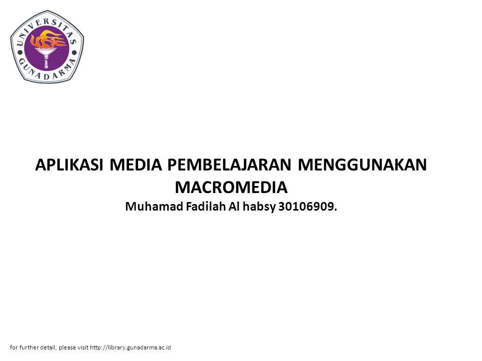APLIKASI MEDIA PEMBELAJARAN MENGGUNAKAN MACROMEDIA Muhamad Fadilah Al habsy 30106909.