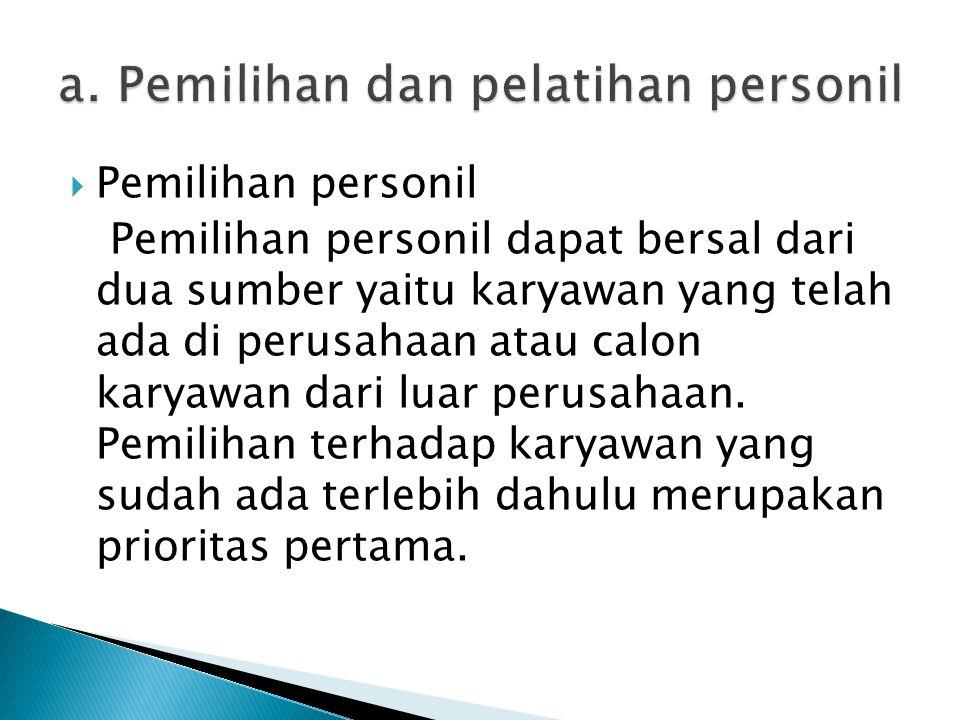 a. Pemilihan dan pelatihan personil