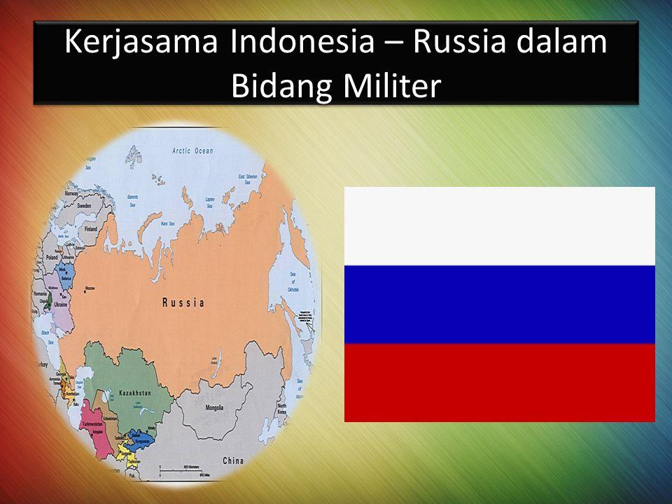 Kerjasama Indonesia – Russia dalam Bidang Militer