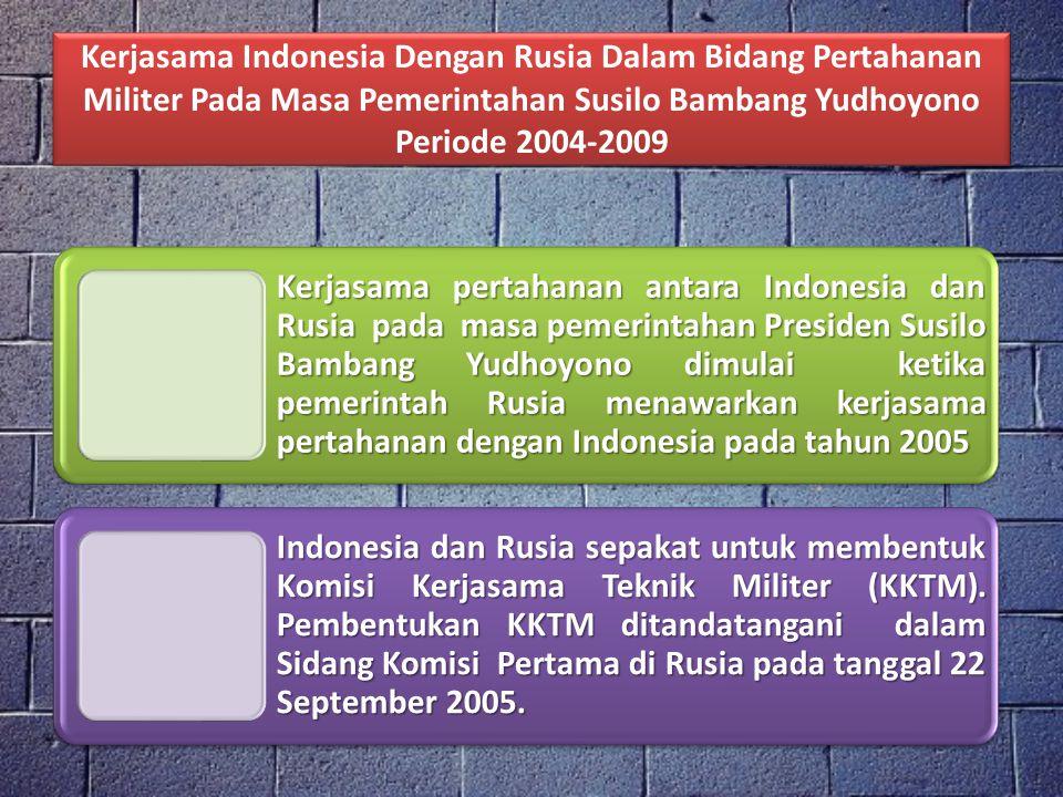 Kerjasama Indonesia Dengan Rusia Dalam Bidang Pertahanan Militer Pada Masa Pemerintahan Susilo Bambang Yudhoyono Periode 2004-2009
