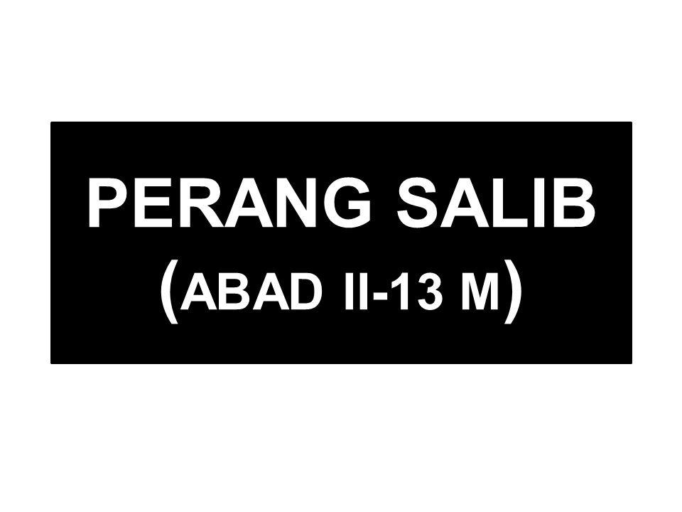 PERANG SALIB (ABAD II-13 M)
